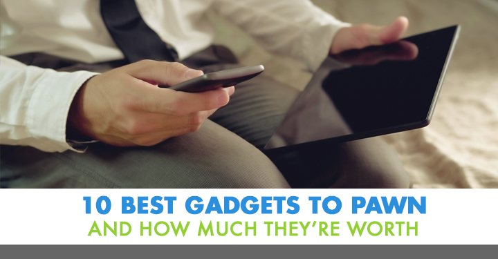 10 Best Gadgets to Pawn and How Much They're Worth