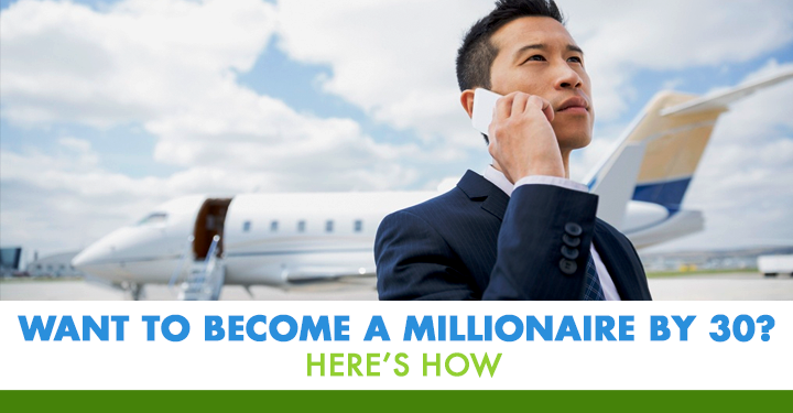 Want to Become a Millionaire by 30? Here's How