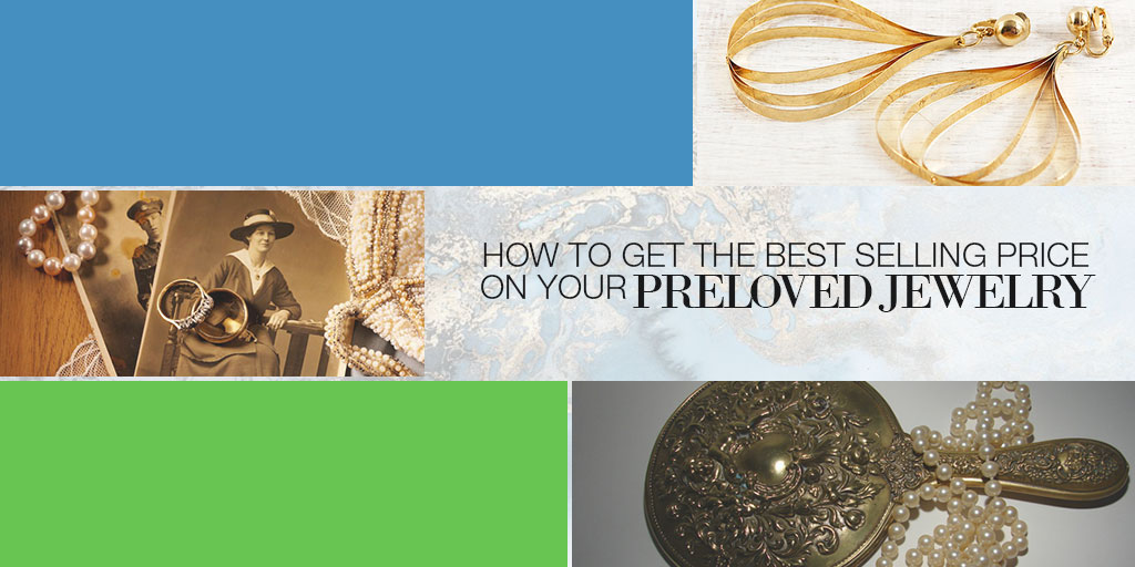 How to Get the Best Selling Price on Your Preloved Jewelry