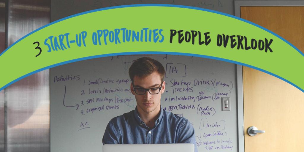 3 Start-Up Opportunities People Overlook