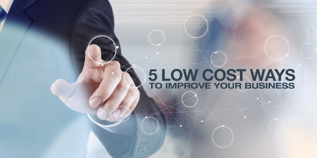 5 Low Cost Ways to Improve Your Business