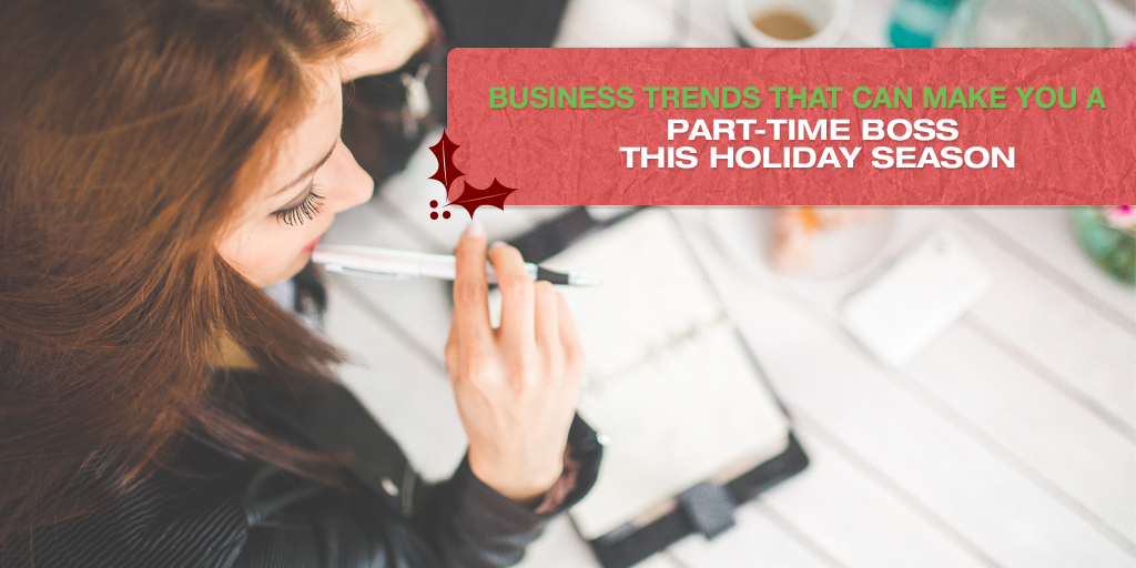 Business Trends That Can Make You A Part-Time Boss This Holiday Season