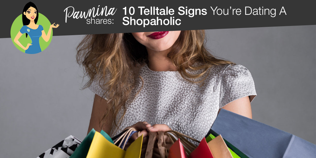 PAWNINA TALKS: 10 Telltale Signs You're Dating A Shopaholic