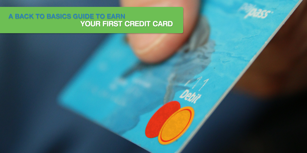 A Back to Basics Guide To Earn Your First Credit Card