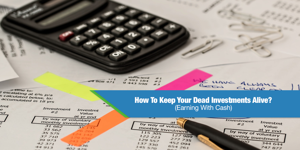 How To Keep Your Dead Investments Alive? (Earning With Cash)