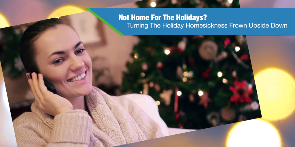 Not Home For The Holidays? Turning The Holiday Homesickness Frown Upside Down