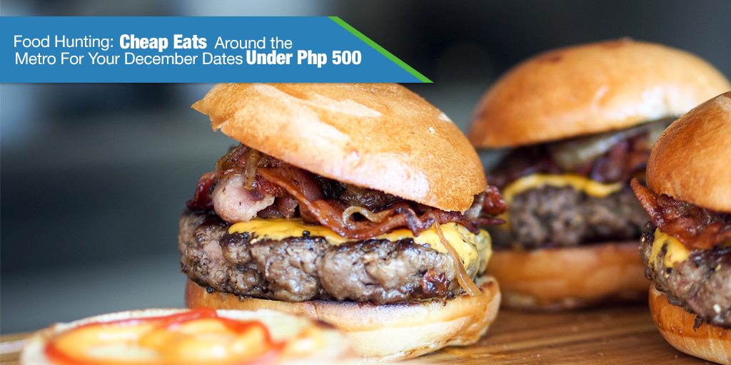 Food Hunting: Cheap Eats Around the Metro For Your December Dates Under Php 500