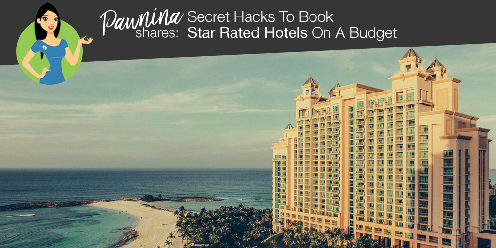 Pawnina Shares: Secret Hacks To Book Star Rated Hotels On A Budget