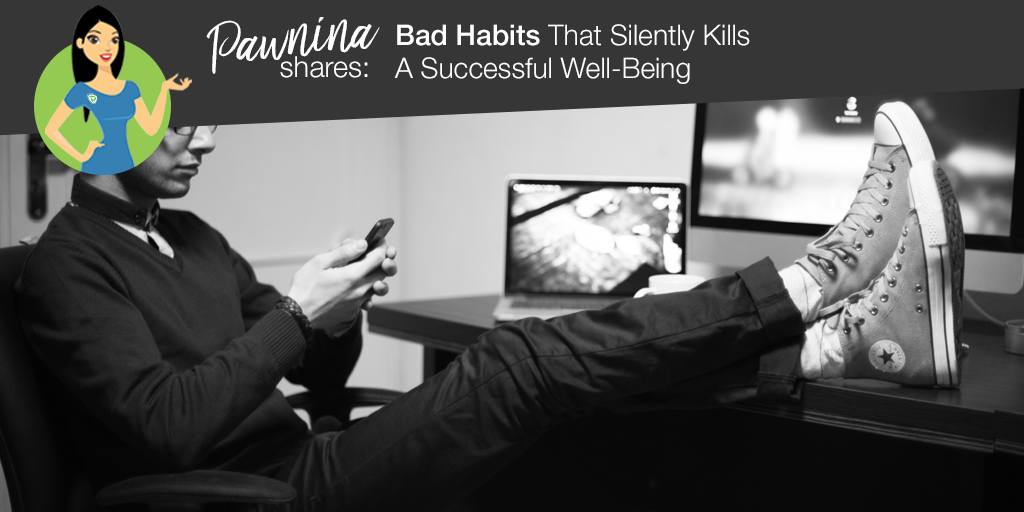 Pawnina Shares: Bad Habits That Silently Kills A Successful Well-Being