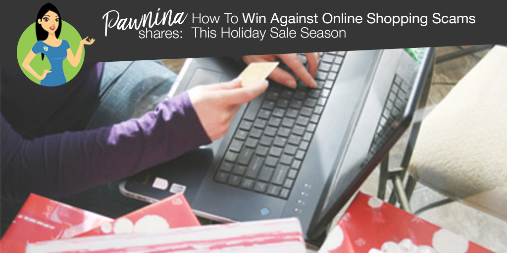 Pawnina Tips: How To Win Against Online Shopping Scams This Holiday Sale Season