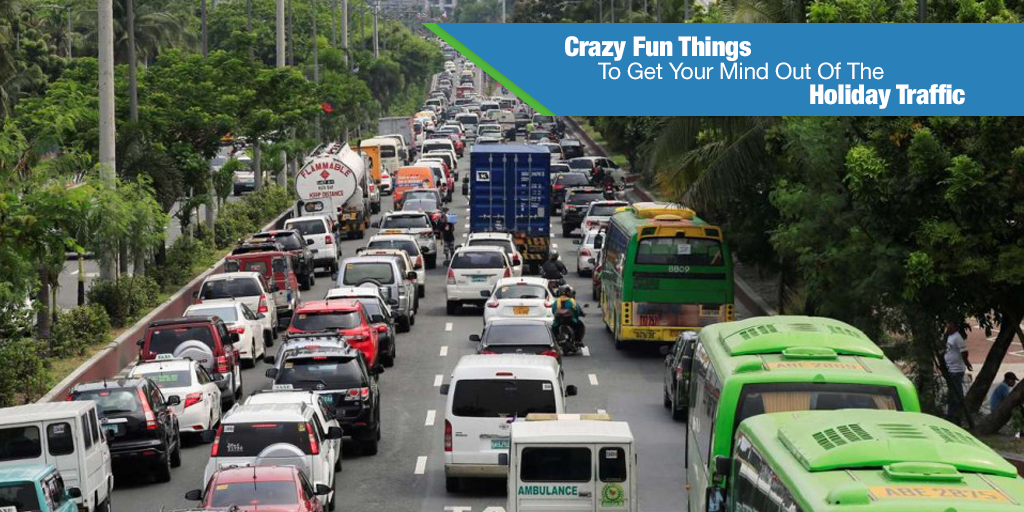 Crazy Fun Things To Get Your Mind Out Of The Holiday Traffic