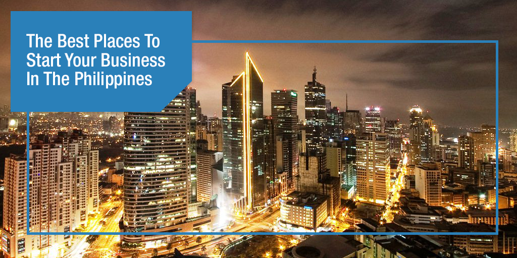The Best Places To Start Your Business In The Philippines