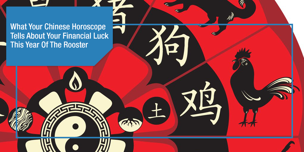 What Your Chinese Horoscope Tells About Your Financial Luck This Year Of The Rooster