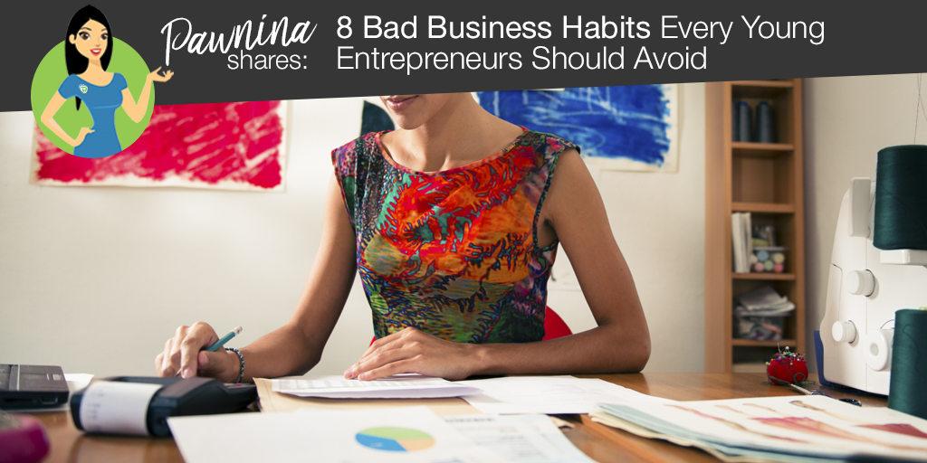 Pawnina Shares: 8 Bad Business Habits Every Young Entrepreneurs Should Avoid