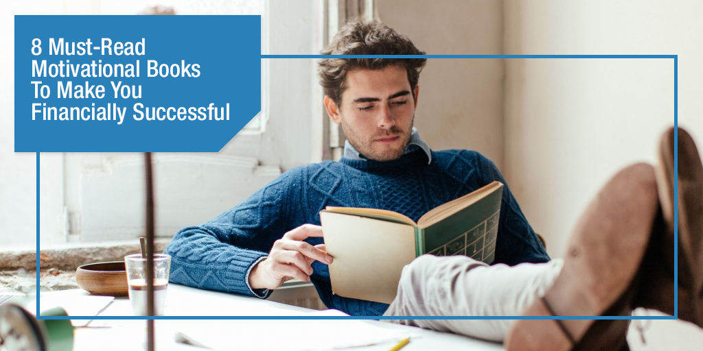 8 Must-Read Motivational Books To Make You Financially Successful