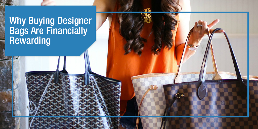 Why Buying Designer Bags Are Financially Rewarding
