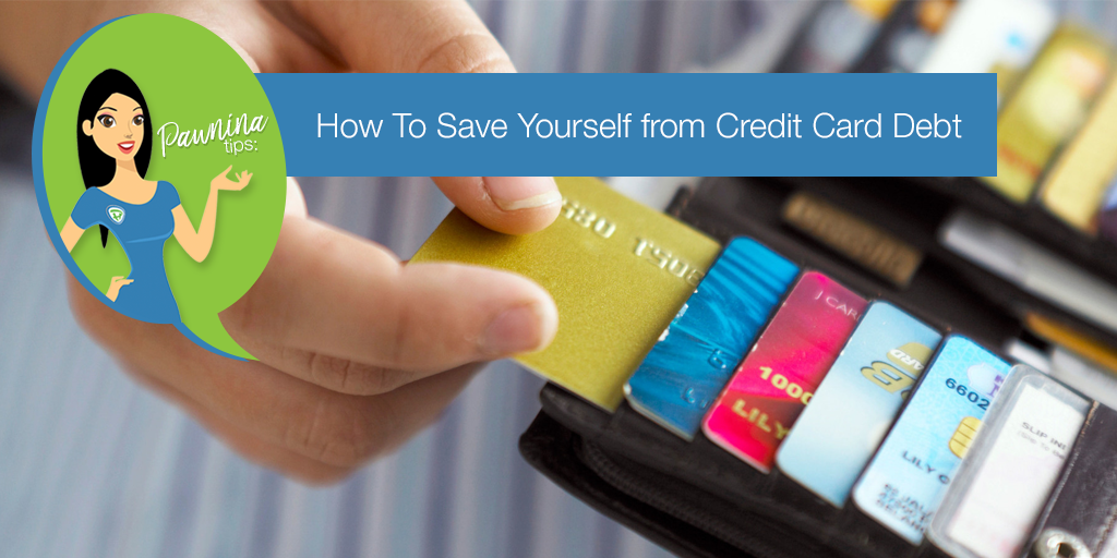 Pawnina Tips: How To Save Yourself from Credit Card Debt