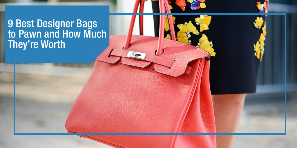 9 Best Designer Bags to Pawn and How Much They're Worth