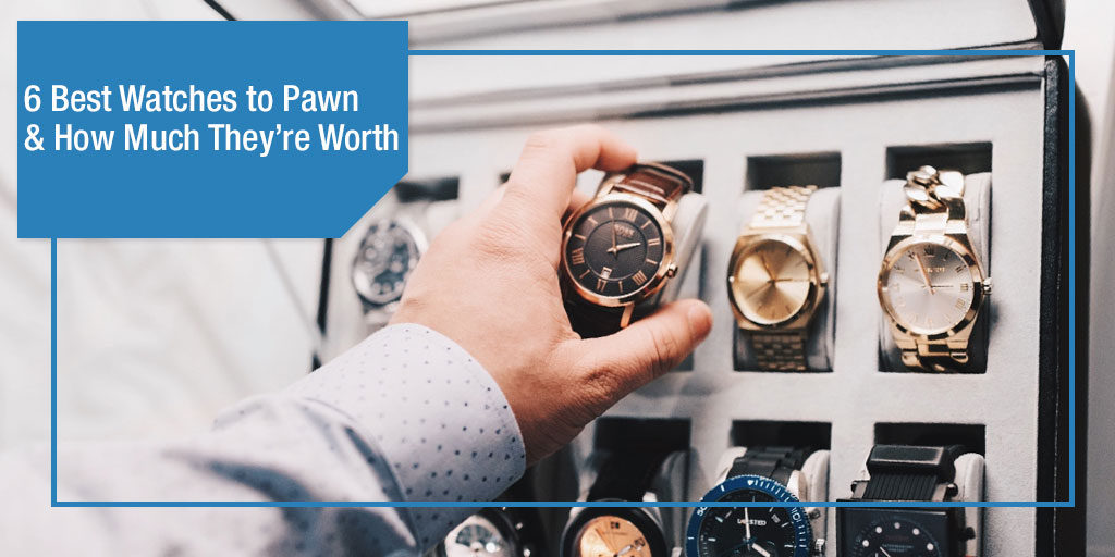6 Best Watches to Pawn and How Much They're Worth