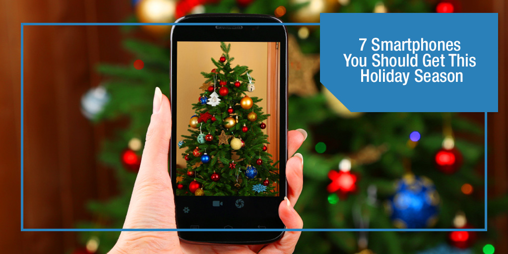 7 Smartphones You Should Get This Holiday Season