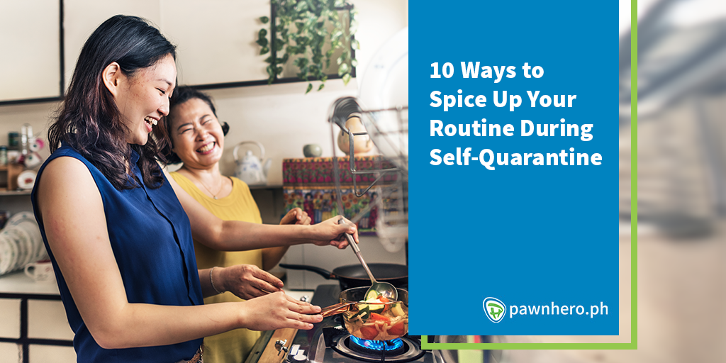 10 Ways to Spice Up Your Routine During Self-Quarantine